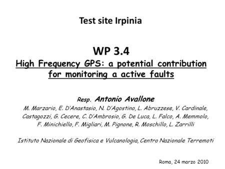 WP 3.4 High Frequency GPS: a potential contribution for monitoring a active faults Test site Irpinia Roma, 24 marzo 2010 Resp. Antonio Avallone M. Marzario,