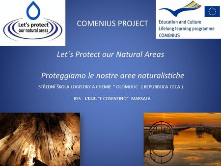 COMENIUS PROJECT Let´s Protect our Natural Areas Proteggiamo le nostre aree naturalistiche STŘEDNÍ ŠKOLA LOGISTIKY A CHEMIE OLOMOUC ( REPUBBLICA CECA )