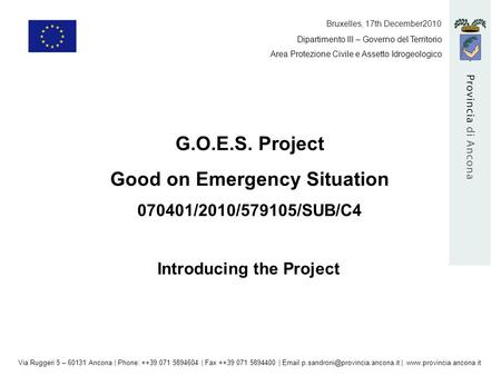 Dipartimento III – Governo del Territorio Area Protezione Civile e Assetto Idrogeologico G.O.E.S. Project Good on Emergency Situation 070401/2010/579105/SUB/C4.
