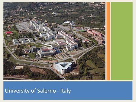 University of Salerno - Italy. Region: Campania Salerno Situated on the Gulf of Salerno on the Tyrrhenian Sea 146.000 inhabitants Main town close to.