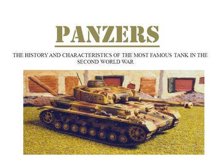 PANZERS THE HISTORY AND CHARACTERISTICS OF THE MOST FAMOUS TANK IN THE SECOND WORLD WAR.
