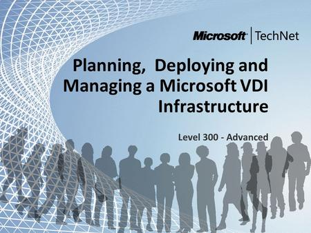 Microsoft and Community Tour 2011 – Infrastrutture in evoluzione Planning, Deploying and Managing a Microsoft VDI Infrastructure Level 300 - Advanced.