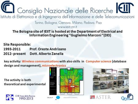 The Bologna site of IEIIT is hosted at the Department of Electrical and Information Engineering Guglielmo Marconi (DEI) Site Responsible: 1993-2011 Prof.