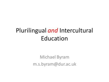 Plurilingual and Intercultural Education Michael Byram