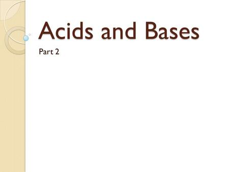 Acids and Bases Part 2. Classifying Acids and Bases Arrhenius Acid ◦ Increases hydrogen ions (H + ) in water ◦ Creates H 3 O + (hydronium) Base ◦ Increases.