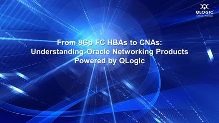 From 8Gb FC HBAs to CNAs: Understanding Oracle Networking Products Powered by QLogic.