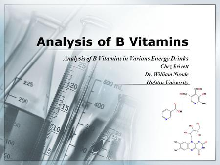 Analysis of B Vitamins Analysis of B Vitamins in Various Energy Drinks Chez Brivett Dr. William Nirode Hofstra University.