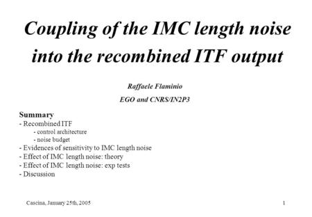 Cascina, January 25th, 20051 Coupling of the IMC length noise into the recombined ITF output Raffaele Flaminio EGO and CNRS/IN2P3 Summary - Recombined.