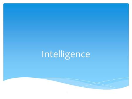 1 Intelligence. 2 What is Intelligence? Intelligence - the ability to learn from experience, solve problems, and use our knowledge to adapt to new situations.