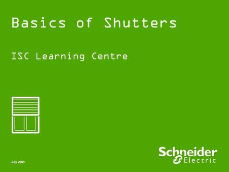 Basics of Shutters ISC Learning Centre July 2009.