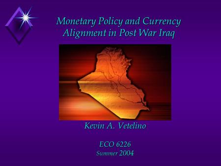 Monetary Policy and Currency Alignment in Post War Iraq Kevin A. Vetelino ECO 6226 Summer 2004.