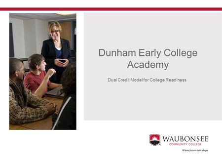 1 Dunham Early College Academy Dual Credit Model for College Readiness.