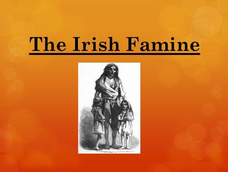 The Irish Famine. We Are Learning To... Develop skills of enquiry by investigating the causes of the famine.