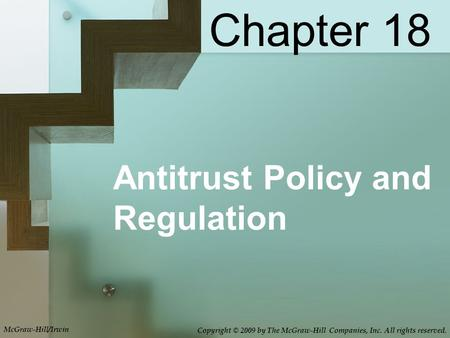Antitrust Policy and Regulation Chapter 18 McGraw-Hill/Irwin Copyright © 2009 by The McGraw-Hill Companies, Inc. All rights reserved.