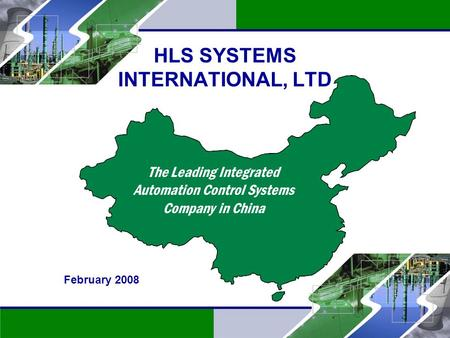 1 OTC: HLSYF HLS SYSTEMS INTERNATIONAL, LTD The Leading Integrated Automation Control Systems Company in China February 2008.