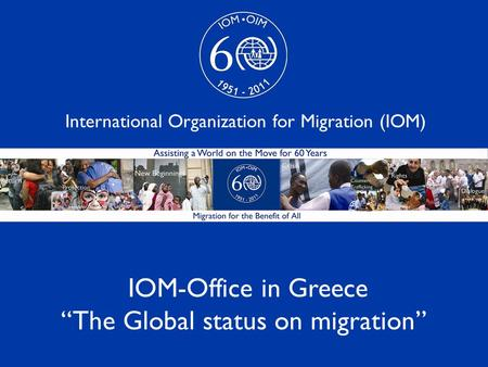 "1 IOM-Office in Greece ""The Global status on migration"" International Organization for Migration (IOM)"