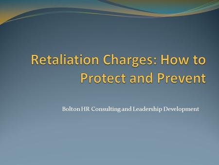 Bolton HR Consulting and Leadership Development. Facts About Retaliation-Definitions Retaliation occurs when an employer, employment agency or labor organization.