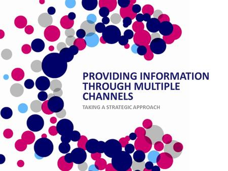 PROVIDING INFORMATION THROUGH MULTIPLE CHANNELS TAKING A STRATEGIC APPROACH.