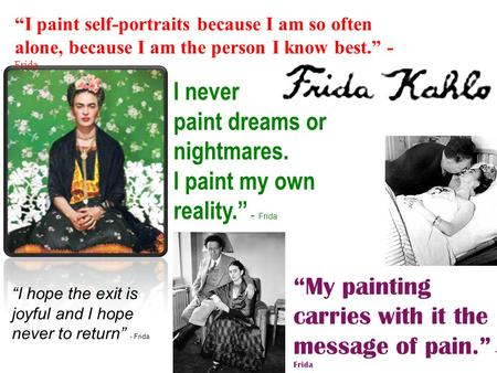 """My painting carries with it the message of pain."" - Frida ""I paint self-portraits because I am so often alone, because I am the person I know best."" -"