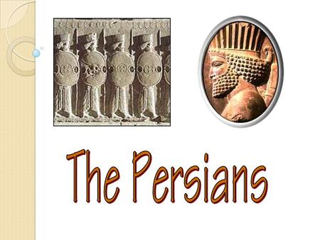The Persians.