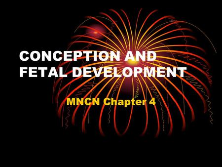 CONCEPTION AND FETAL DEVELOPMENT MNCN Chapter 4. CELLULAR DIVISION Mitosis Meiosis Oogenesis Spermatogenesis.