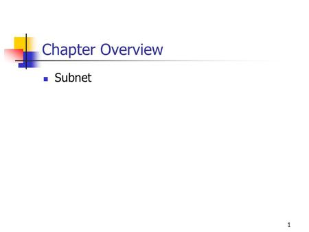 1 Chapter Overview Subnet. What is a subnet When you break a network into a few smaller networks, you have created several subnets Like IP address where.