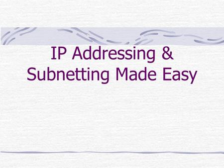 IP Addressing & Subnetting Made Easy. Part 1: Working with IP Addresses.