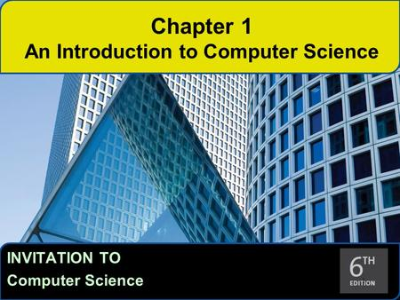 INVITATION TO Computer Science 1 Chapter 1 An Introduction to Computer Science.