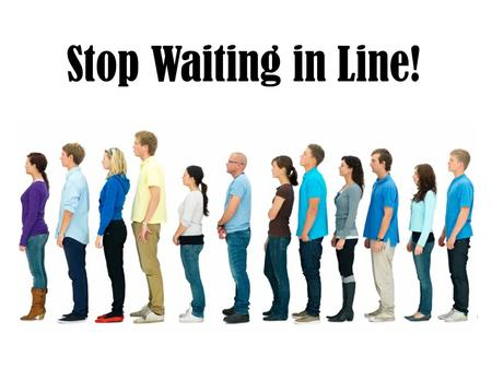Stop Waiting in Line!. There is no waiting in line… To be heard by God in prayer Hebrews 4:15-16; 1 John 5:14-15; James 1:5.