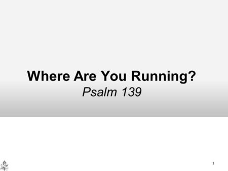 Where Are You Running? Psalm 139 1. FROM GOD Where Are You Running? Psalm 139 Running from the responsibility of God's work Jonah (Jonah 1:2-3; 3:2; 4:1-2)