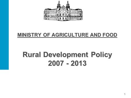 1 MINISTRY OF AGRICULTURE AND FOOD Rural Development Policy 2007 - 2013.