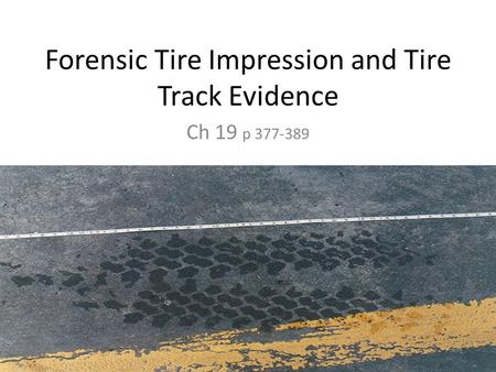 Forensic Tire Impression and Tire Track Evidence Ch 19 p 377-389.