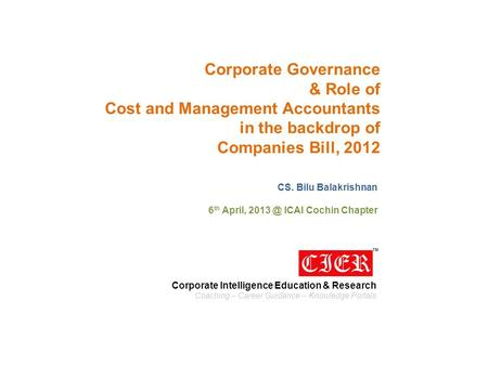 Corporate Governance & Role of Cost and Management Accountants in the backdrop of Companies Bill, 2012 CS. Bilu Balakrishnan 6 th April, ICAI Cochin.