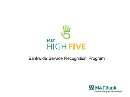 Bankwide Service Recognition Program. 2 Why Service is Important Why Service? The need for M&T to differentiate itself from our competition –Higher levels.