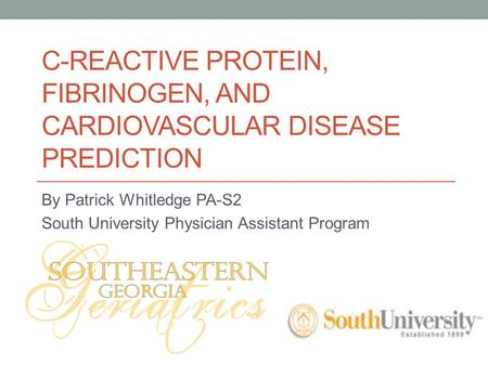 C-REACTIVE PROTEIN, FIBRINOGEN, AND CARDIOVASCULAR DISEASE PREDICTION By Patrick Whitledge PA-S2 South University Physician Assistant Program.