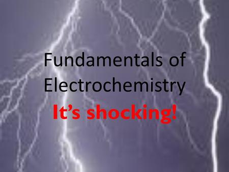 Fundamentals of Electrochemistry It's shocking!. Electroanalytical Chemistry: group of analytical methods based upon electrical properties of analytes.
