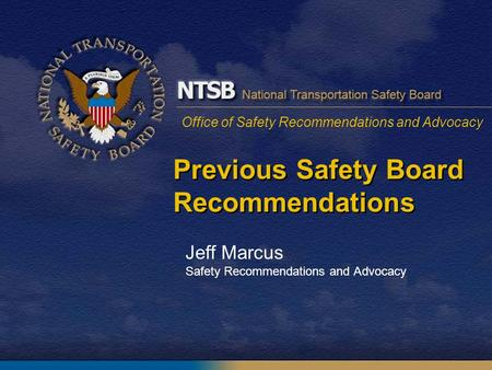 Office of Safety Recommendations and Advocacy Previous Safety Board Recommendations Jeff Marcus Safety Recommendations and Advocacy.