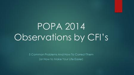 POPA 2014 Observations by CFI's 5 Common Problems And How To Correct Them (or How to Make Your Life Easier)