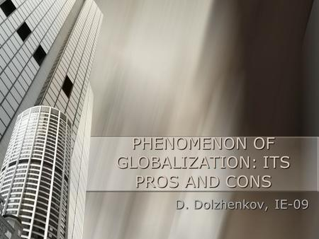 PHENOMENON OF GLOBALIZATION: ITS PROS AND CONS