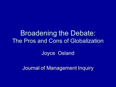 Broadening the Debate: The Pros and Cons of Globalization Joyce Osland Journal of Management Inquiry.