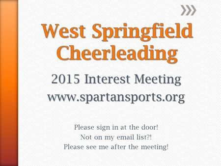 2015 Interest Meeting www.spartansports.org Please sign in at the door! Not on my email list?! Please see me after the meeting!