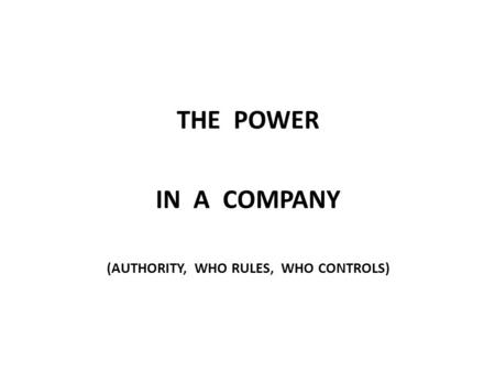 THE POWER IN A COMPANY (AUTHORITY, WHO RULES, WHO CONTROLS)