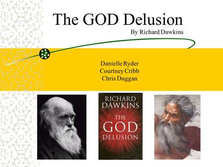 "The GOD Delusion. The Anthropic Principle: cosmological version ""We live not only on a friendly planet but also in a friendly universe."" - Dawkins If."