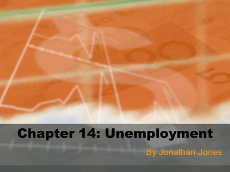 Chapter 14: Unemployment By Jonathan Jones. Costs of Unemployment Economic –Personal costs include: Income that a person would make if employed. –Societal.