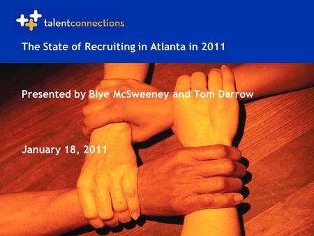 The State of Recruiting in Atlanta in 2011 Presented by Blye McSweeney and Tom Darrow January 18, 2011.