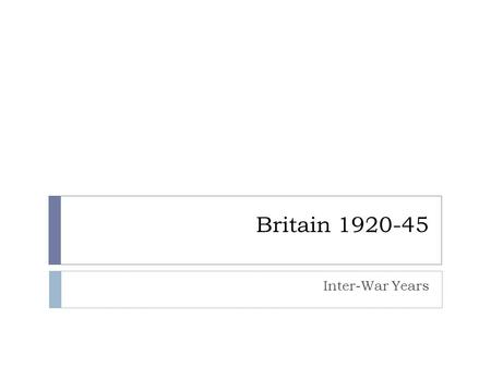 Britain 1920-45 Inter-War Years. Britain after WW1  1. The British economy was in depression during the inter-war years  2. The economic depression.
