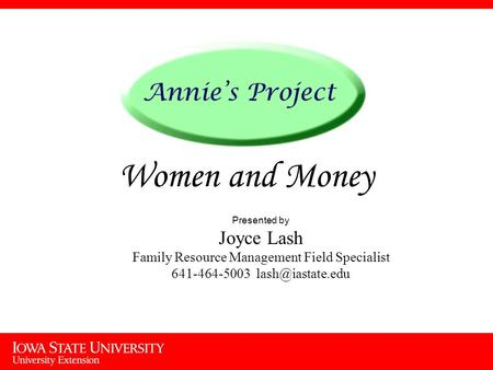 Women and Money Presented by Joyce Lash Family Resource Management Field Specialist 641-464-5003