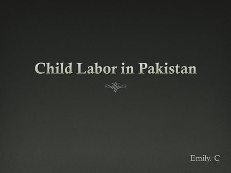 Pakistan Products made from the child labor, and where these products are used in daily life  Bricks – used for the house we live in (used for building)