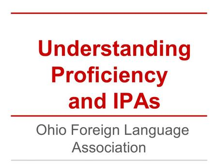 Understanding Proficiency and IPAs Ohio Foreign Language Association.
