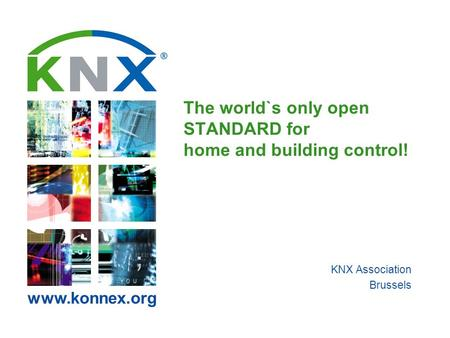 Www.konnex.org The world`s only open STANDARD for home and building control! KNX Association Brussels.